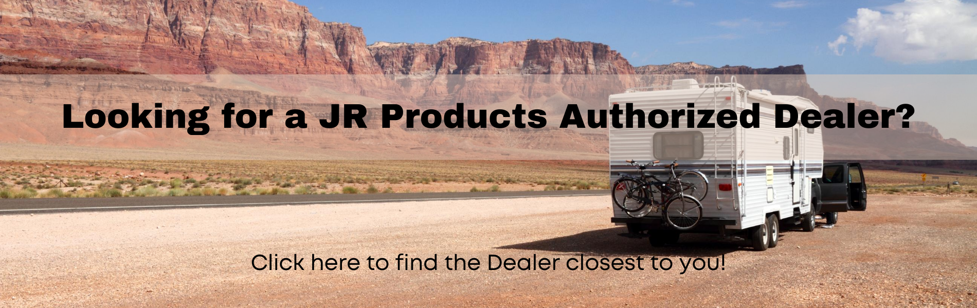 Looking for a JR Products Authorized Dealer_